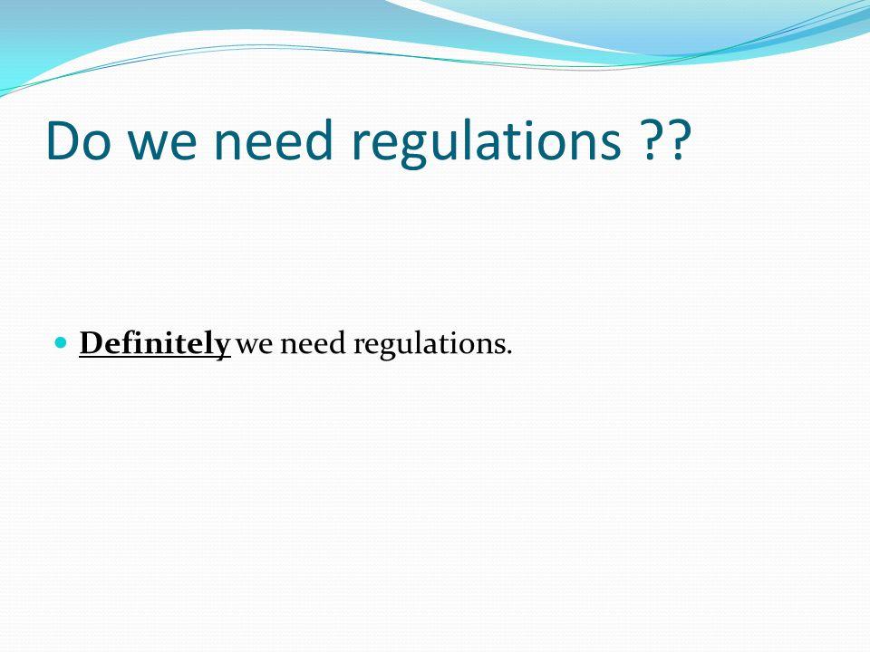 Do we need regulations Definitely we need regulations.