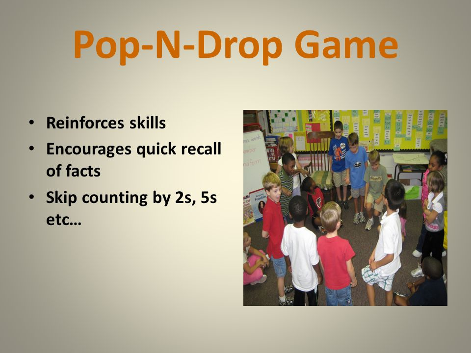 Pop-N-Drop Game Reinforces skills Encourages quick recall of facts