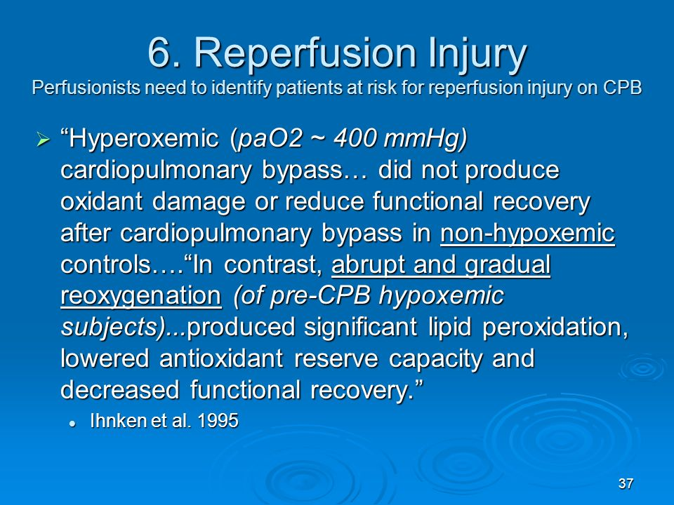 6. Reperfusion Injury Perfusionists need to identify patients at risk for reperfusion injury on CPB