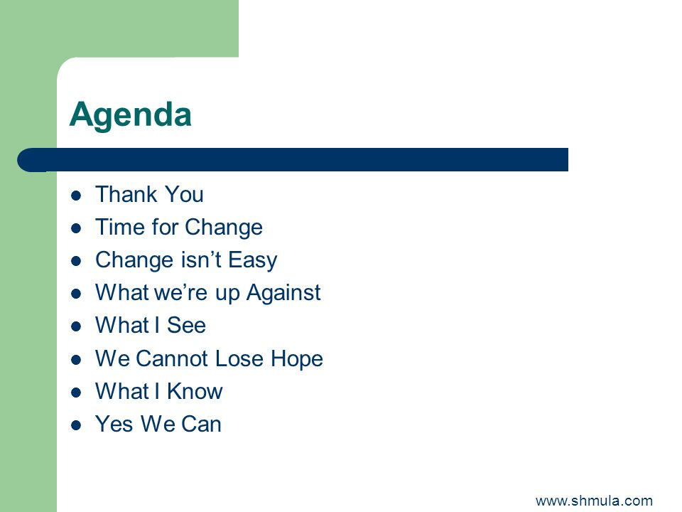 Agenda Thank You Time for Change Change isn't Easy