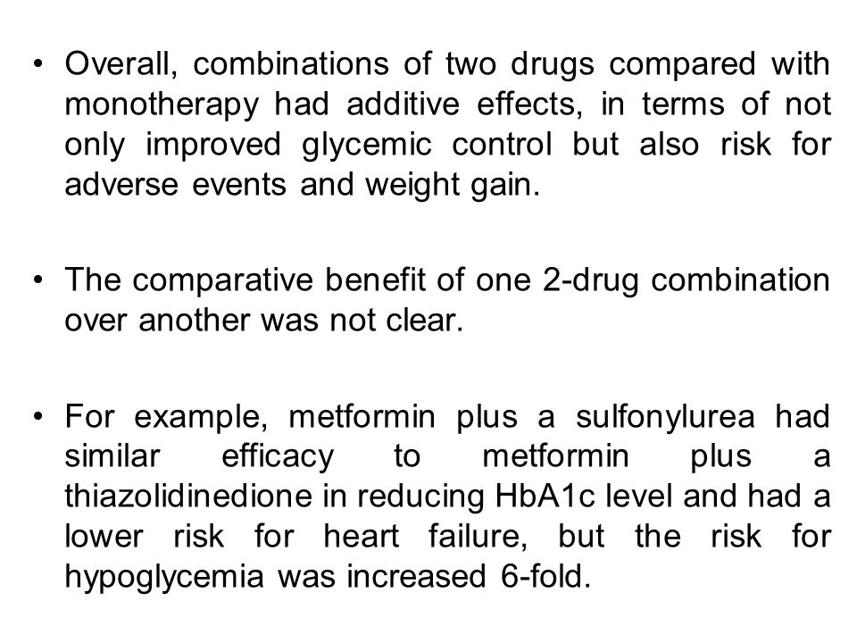 Overall, combinations of two drugs compared with monotherapy had additive effects, in terms of not only improved glycemic control but also risk for adverse events and weight gain.