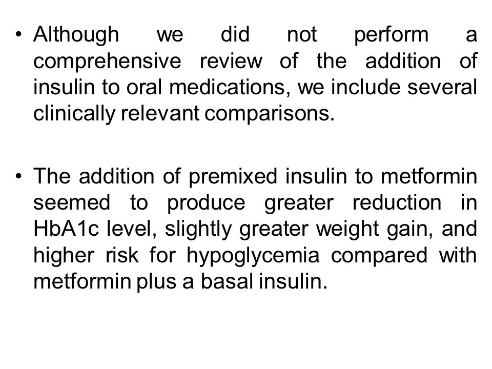 Although we did not perform a comprehensive review of the addition of insulin to oral medications, we include several clinically relevant comparisons.