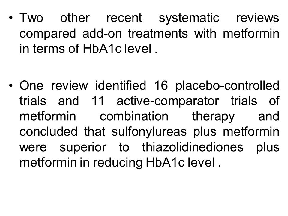Two other recent systematic reviews compared add-on treatments with metformin in terms of HbA1c level .