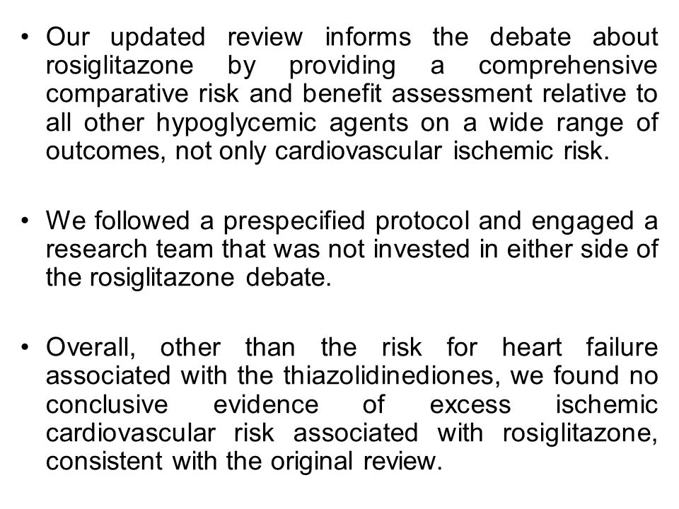 Our updated review informs the debate about rosiglitazone by providing a comprehensive comparative risk and benefit assessment relative to all other hypoglycemic agents on a wide range of outcomes, not only cardiovascular ischemic risk.