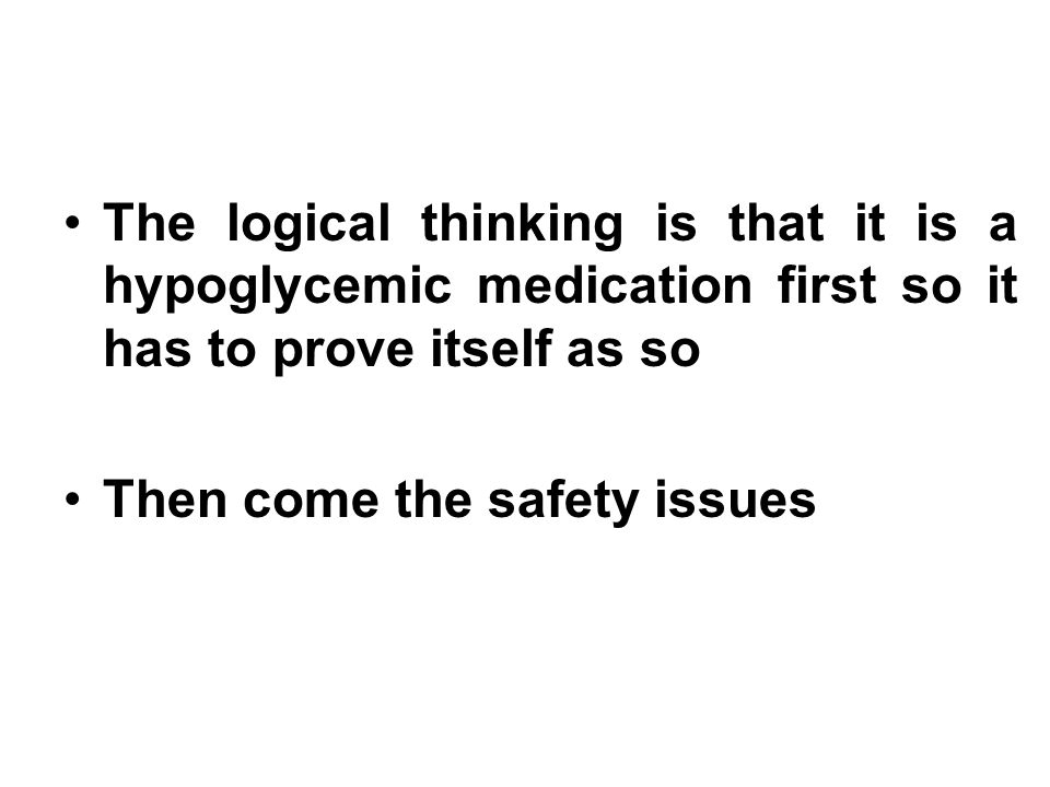 The logical thinking is that it is a hypoglycemic medication first so it has to prove itself as so