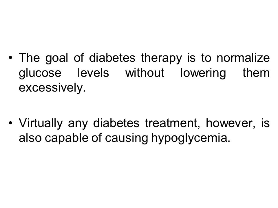 The goal of diabetes therapy is to normalize glucose levels without lowering them excessively.