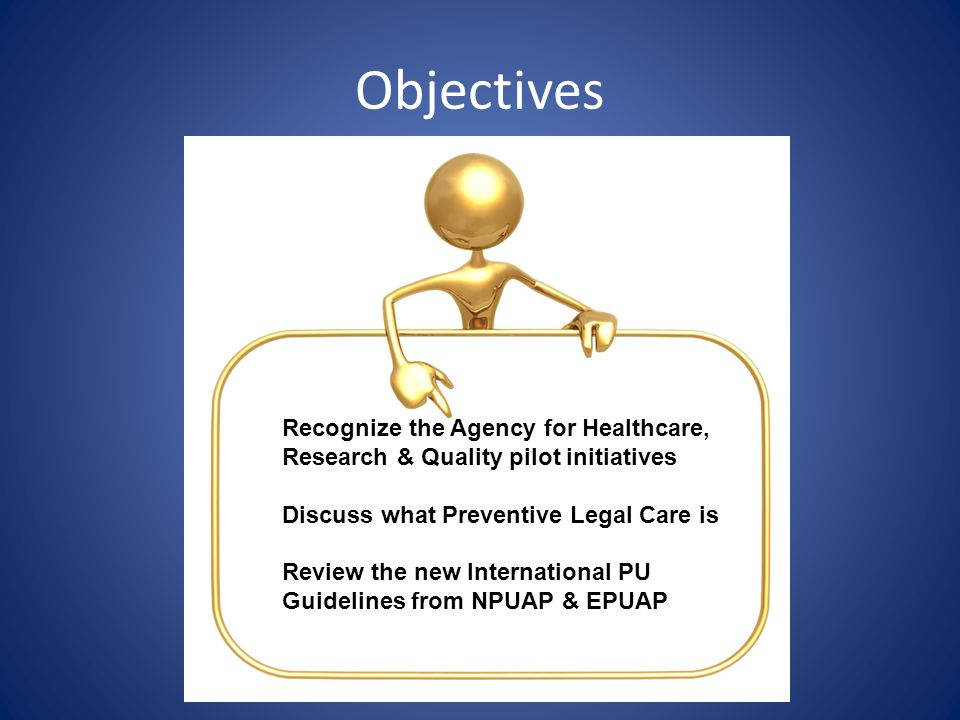 Objectives Recognize the Agency for Healthcare, Research & Quality pilot initiatives. Discuss what Preventive Legal Care is.