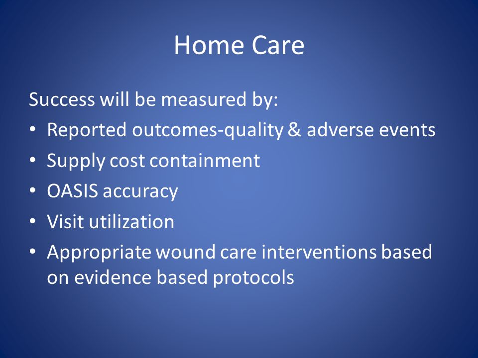 Home Care Success will be measured by: