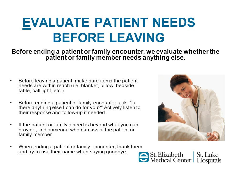 EVALUATE PATIENT NEEDS BEFORE LEAVING