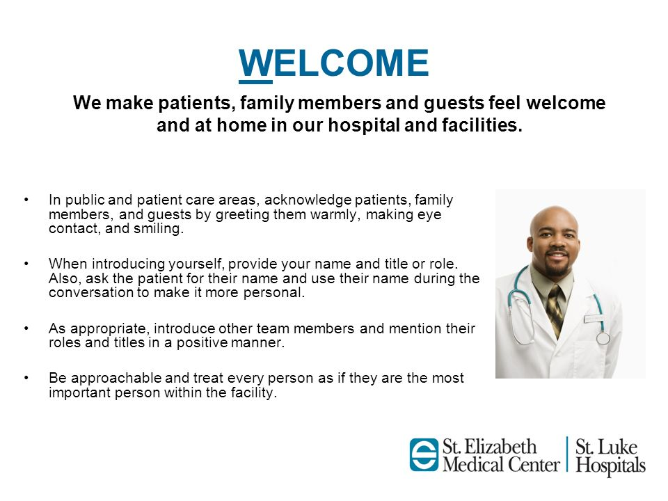 WELCOME We make patients, family members and guests feel welcome