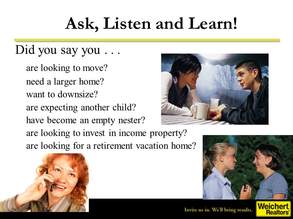 Ask, Listen and Learn! Did you say you are looking to move