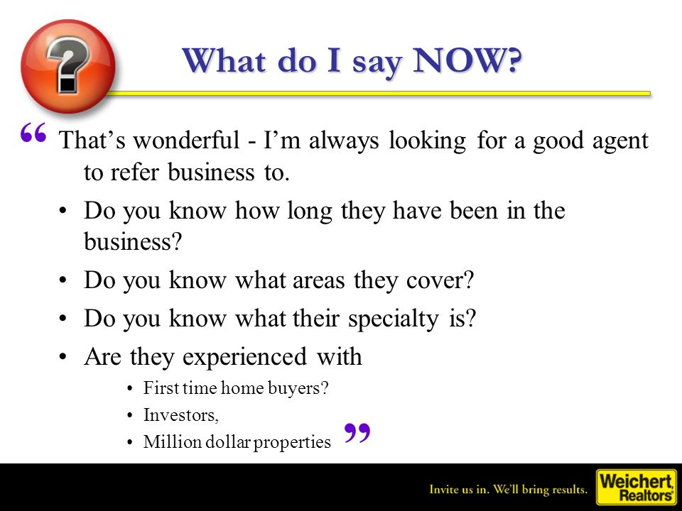 What do I say NOW That's wonderful - I'm always looking for a good agent to refer business to.