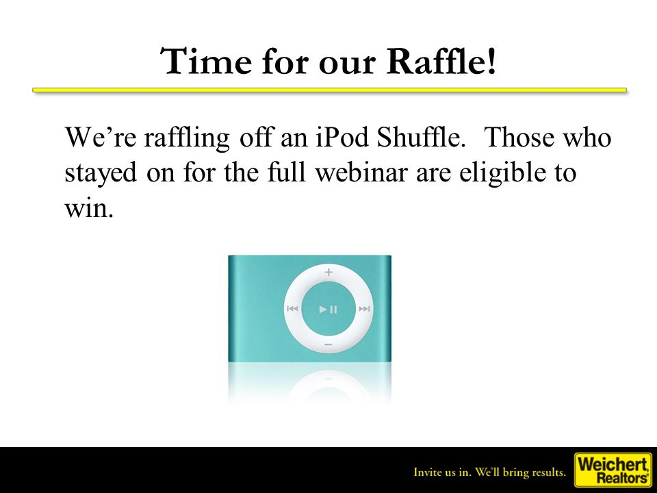 Time for our Raffle. We're raffling off an iPod Shuffle.