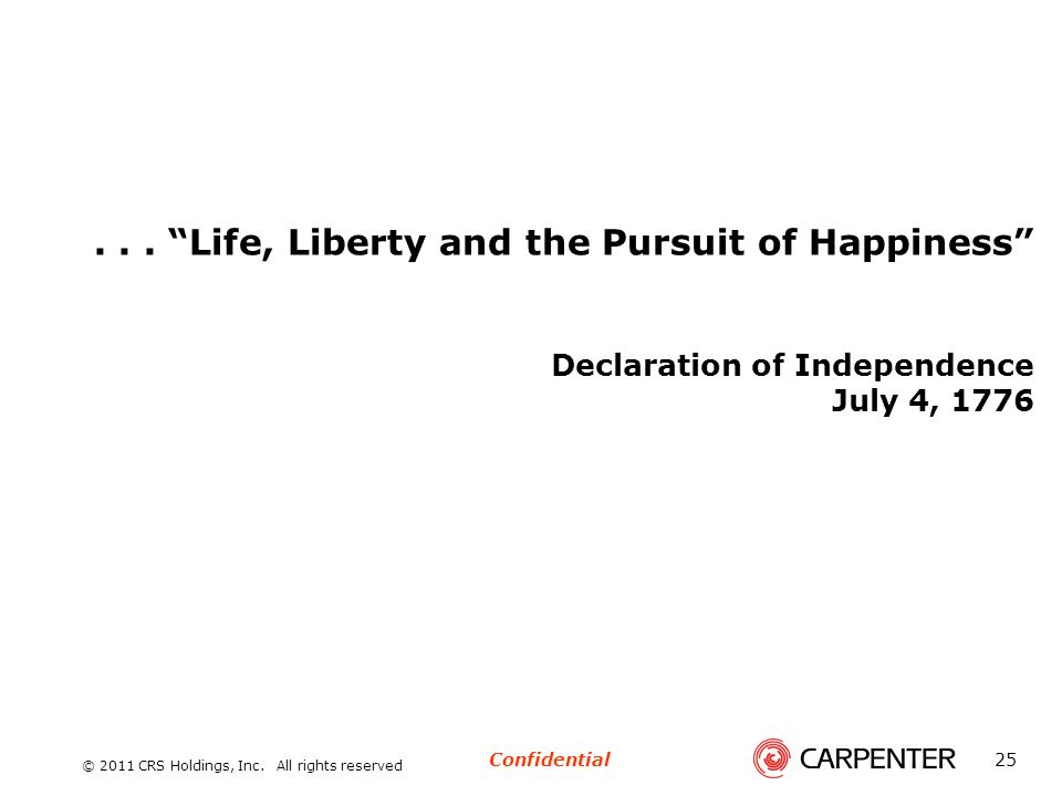 . . . Life, Liberty and the Pursuit of Happiness Declaration of Independence July 4, 1776