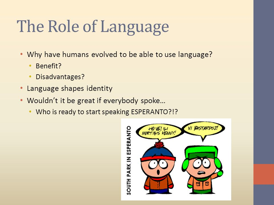 The Role of Language Why have humans evolved to be able to use language Benefit Disadvantages Language shapes identity.
