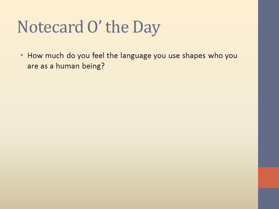 Notecard O' the Day How much do you feel the language you use shapes who you are as a human being