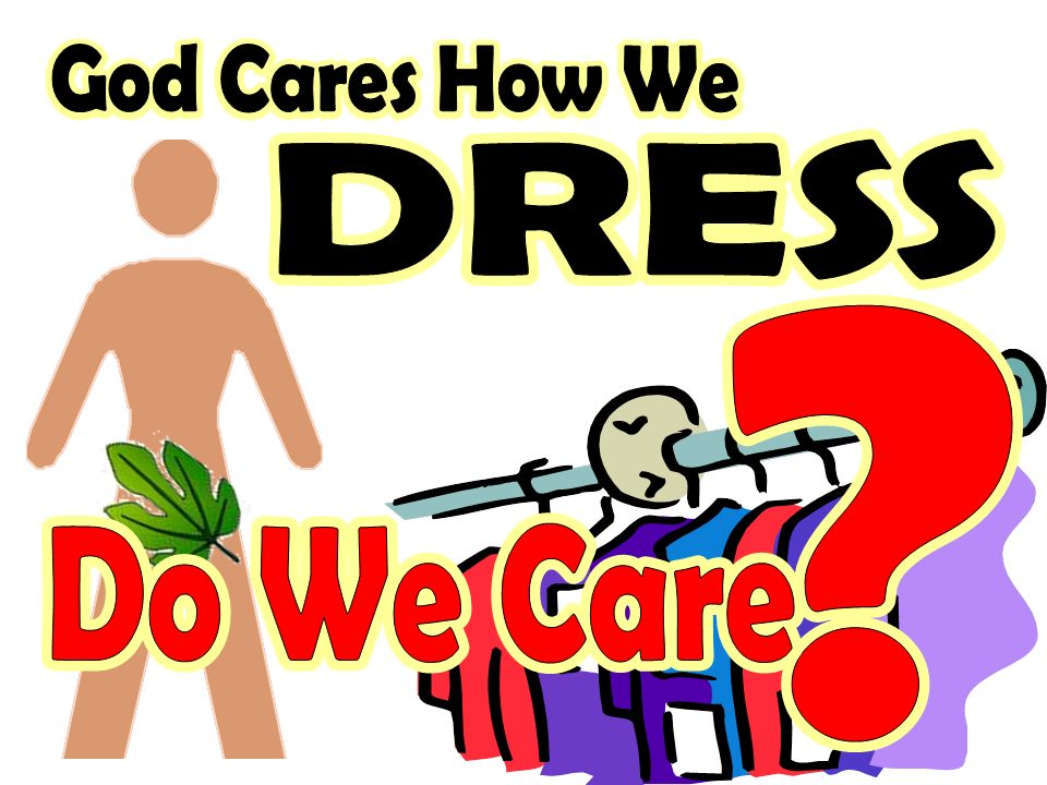 God Cares How We God Cares How We DRESS DRESS Do We Care Do We Care