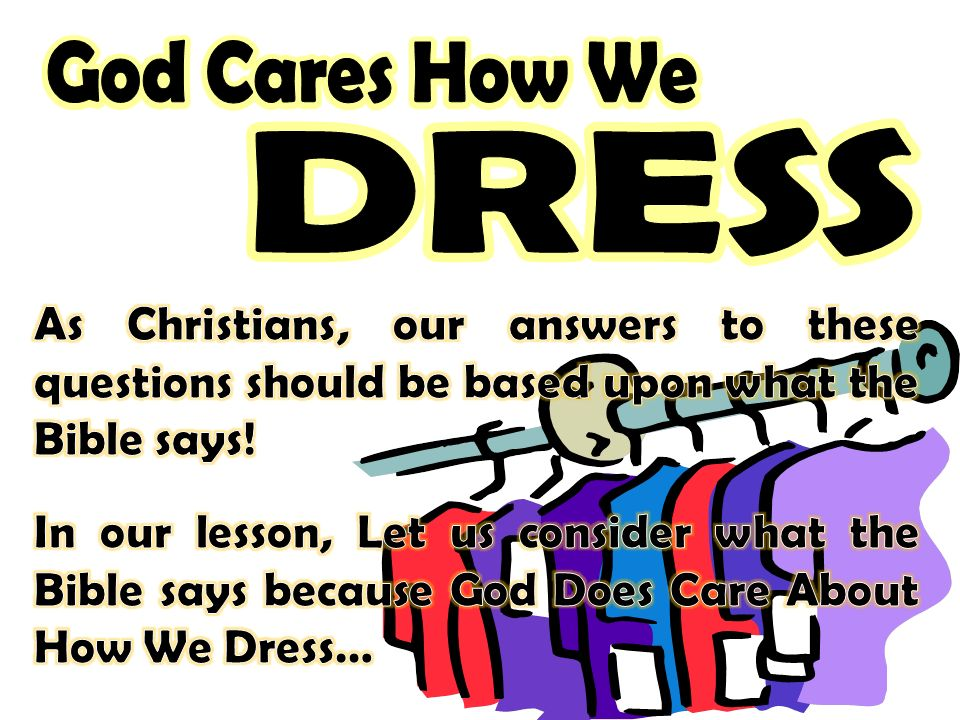 God Cares How We God Cares How We. DRESS. DRESS. As Christians, our answers to these questions should be based upon what the Bible says!