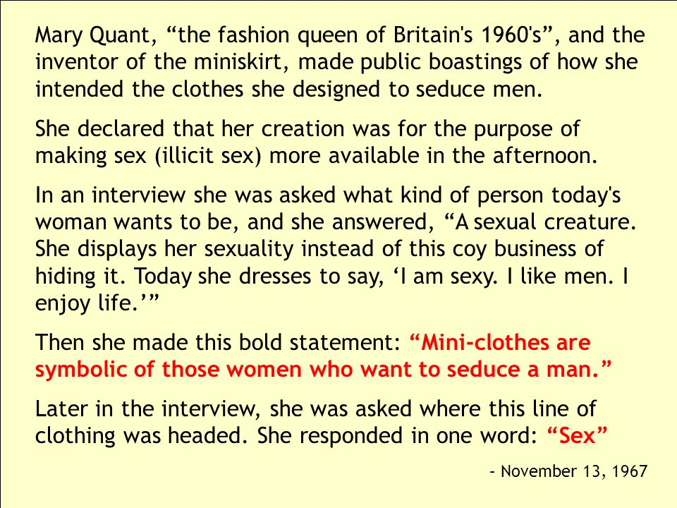Mary Quant, the fashion queen of Britain s 1960 s , and the inventor of the miniskirt, made public boastings of how she intended the clothes she designed to seduce men.
