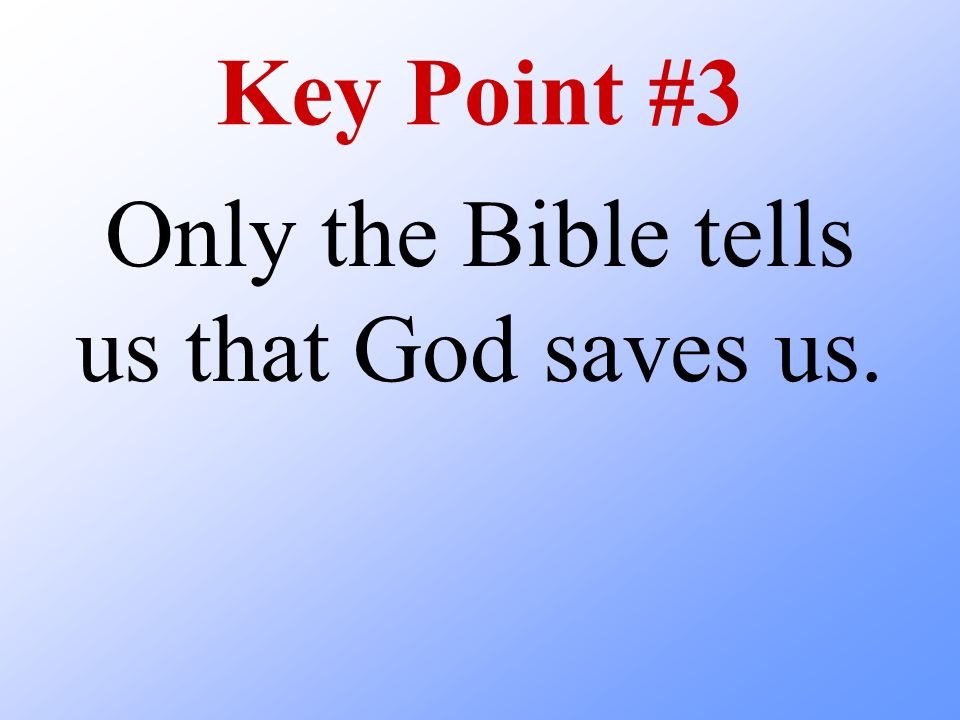 Only the Bible tells us that God saves us.
