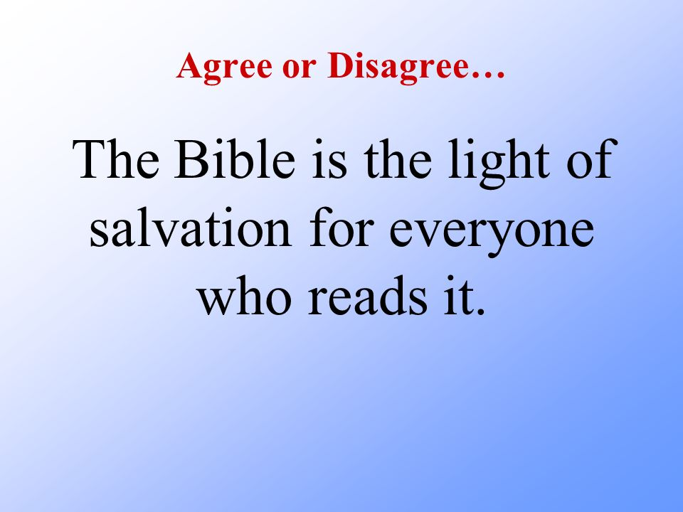 The Bible is the light of salvation for everyone who reads it.