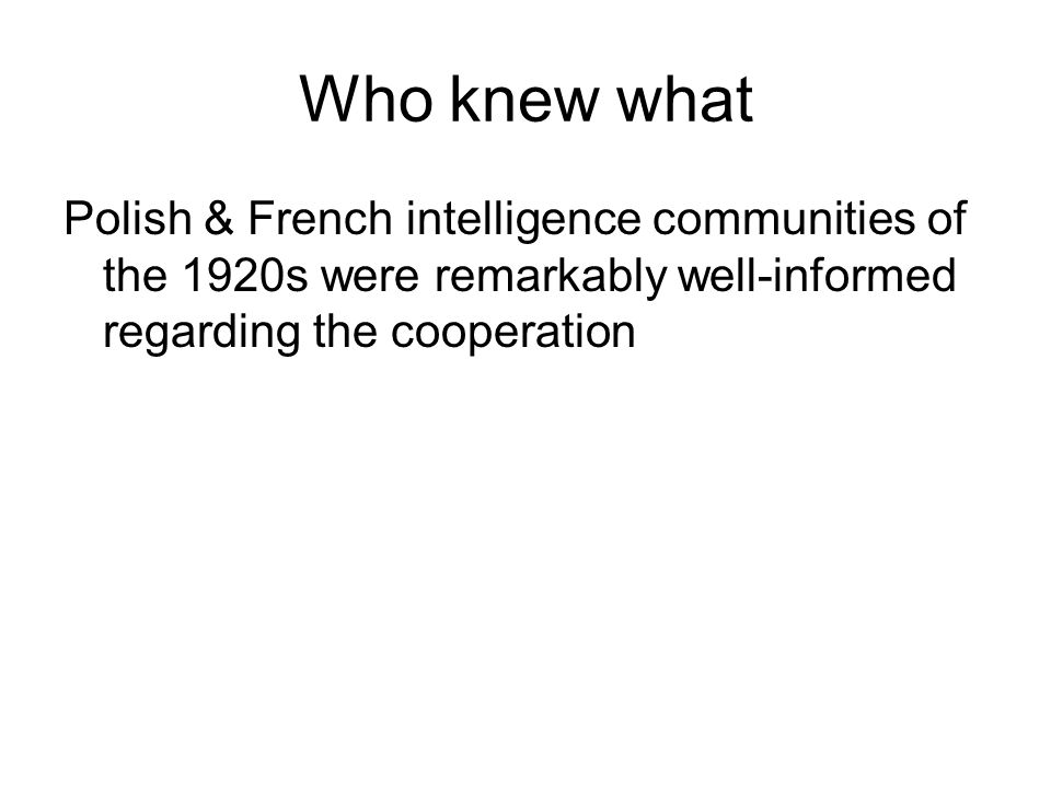 Who knew what Polish & French intelligence communities of the 1920s were remarkably well-informed regarding the cooperation.