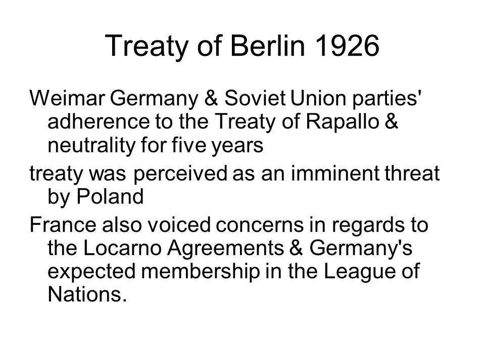 Treaty of Berlin 1926 Weimar Germany & Soviet Union parties adherence to the Treaty of Rapallo & neutrality for five years.
