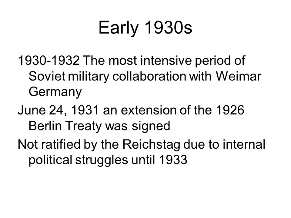 Early 1930s 1930-1932 The most intensive period of Soviet military collaboration with Weimar Germany.