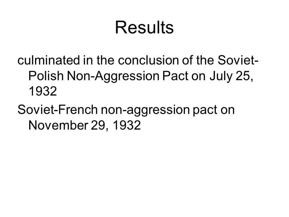Results culminated in the conclusion of the Soviet-Polish Non-Aggression Pact on July 25, 1932.