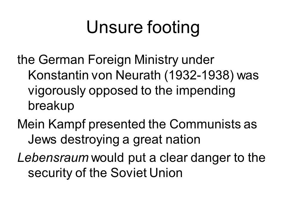 Unsure footing the German Foreign Ministry under Konstantin von Neurath (1932-1938) was vigorously opposed to the impending breakup.