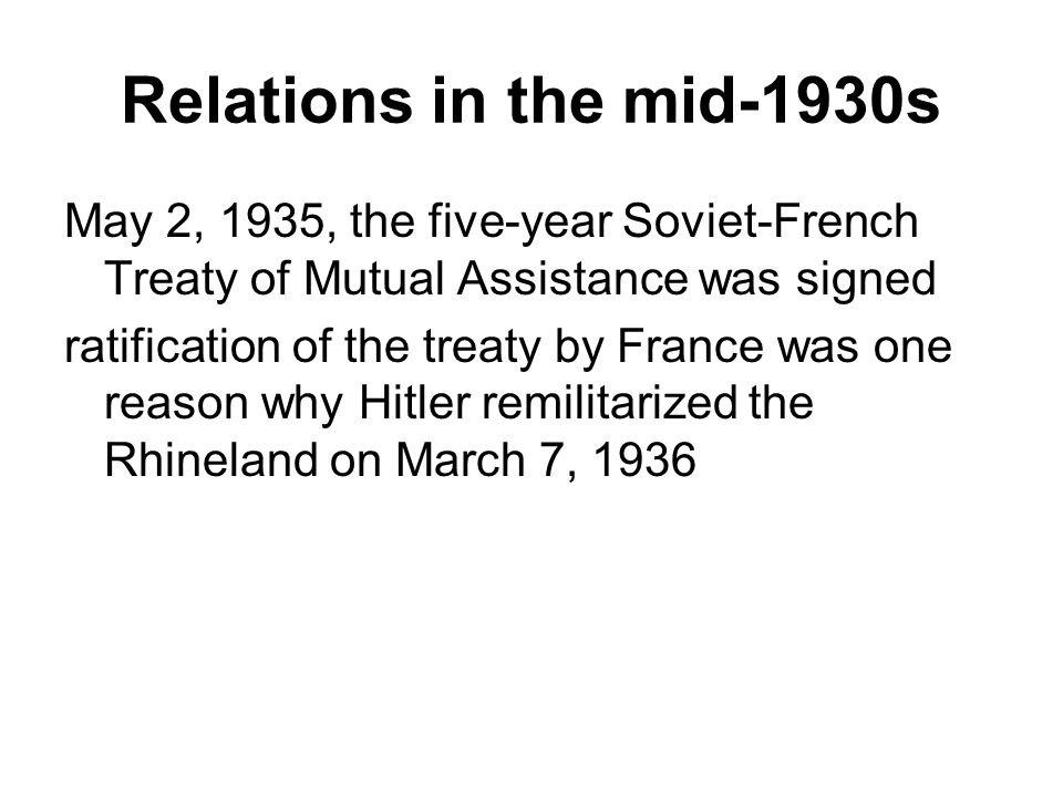 Relations in the mid-1930s May 2, 1935, the five-year Soviet-French Treaty of Mutual Assistance was signed.