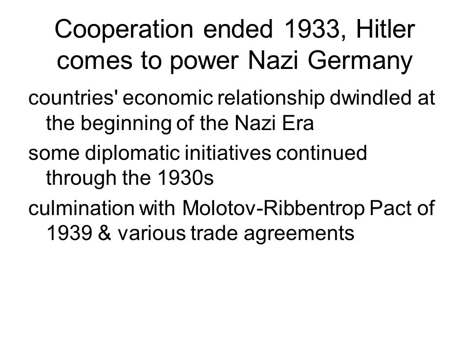 Cooperation ended 1933, Hitler comes to power Nazi Germany