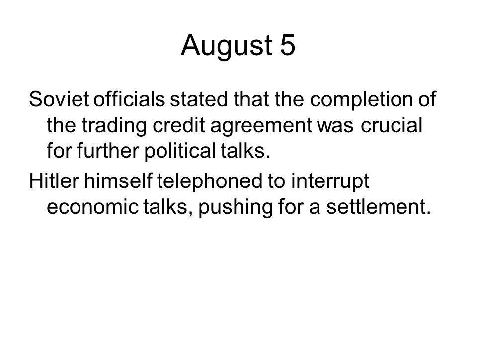 August 5 Soviet officials stated that the completion of the trading credit agreement was crucial for further political talks.