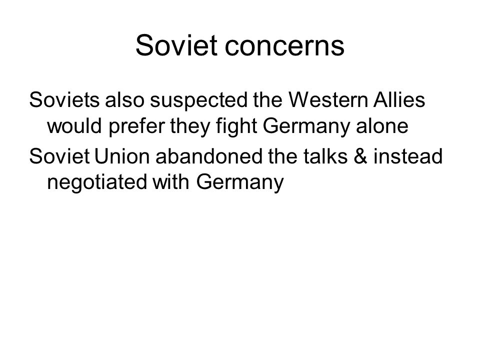 Soviet concerns Soviets also suspected the Western Allies would prefer they fight Germany alone.