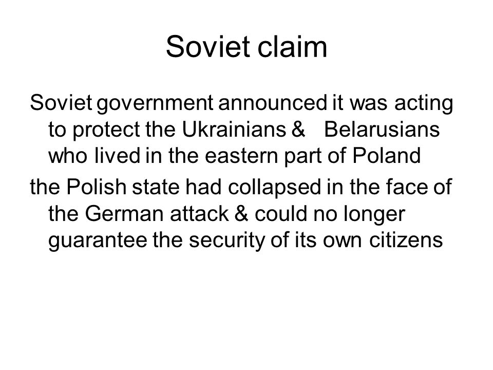 Soviet claim Soviet government announced it was acting to protect the Ukrainians & Belarusians who lived in the eastern part of Poland.