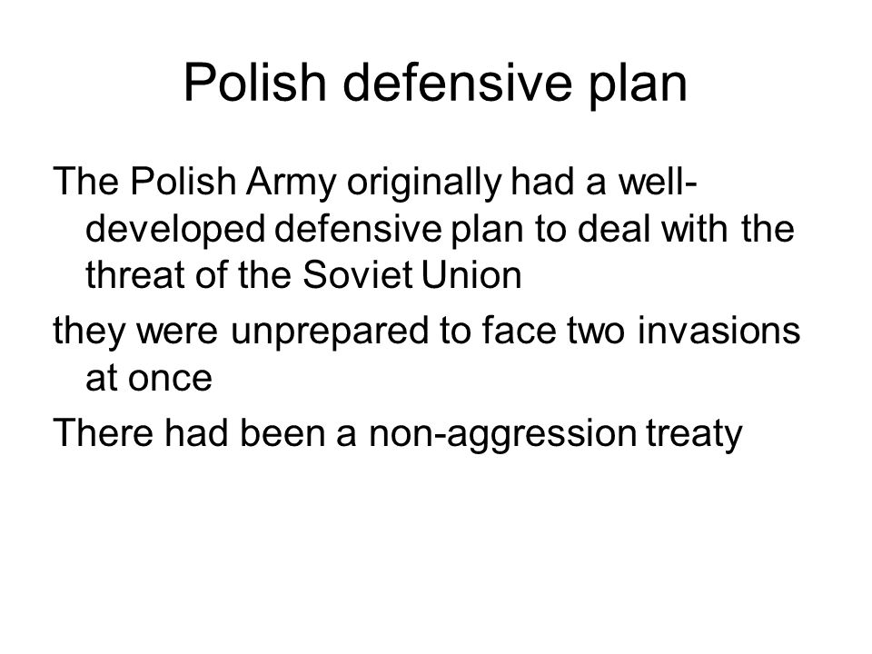Polish defensive plan The Polish Army originally had a well-developed defensive plan to deal with the threat of the Soviet Union.