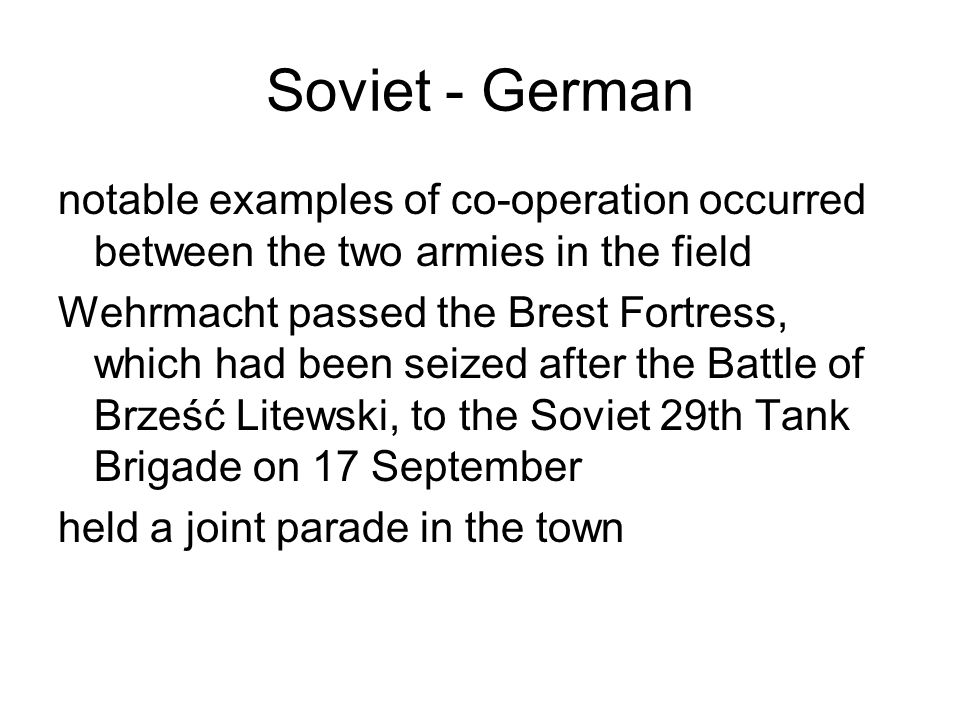 Soviet - German notable examples of co-operation occurred between the two armies in the field.
