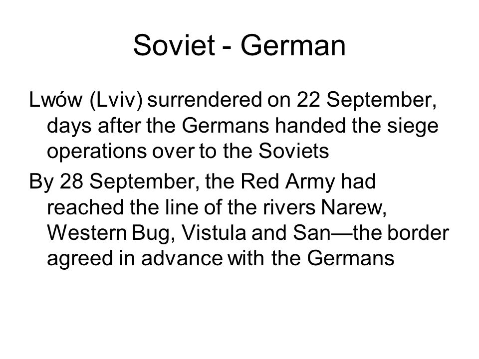 Soviet - German Lwów (Lviv) surrendered on 22 September, days after the Germans handed the siege operations over to the Soviets.