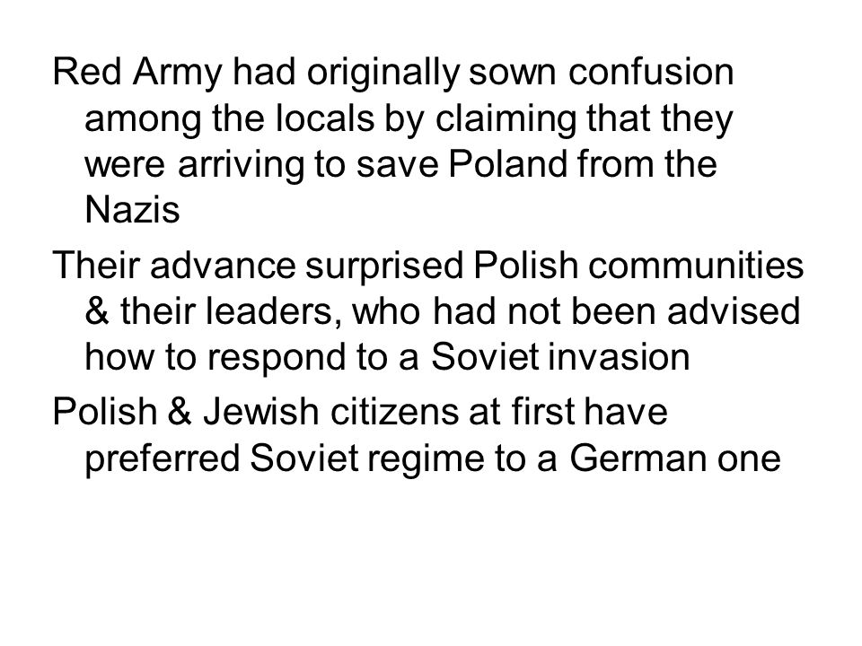 Red Army had originally sown confusion among the locals by claiming that they were arriving to save Poland from the Nazis