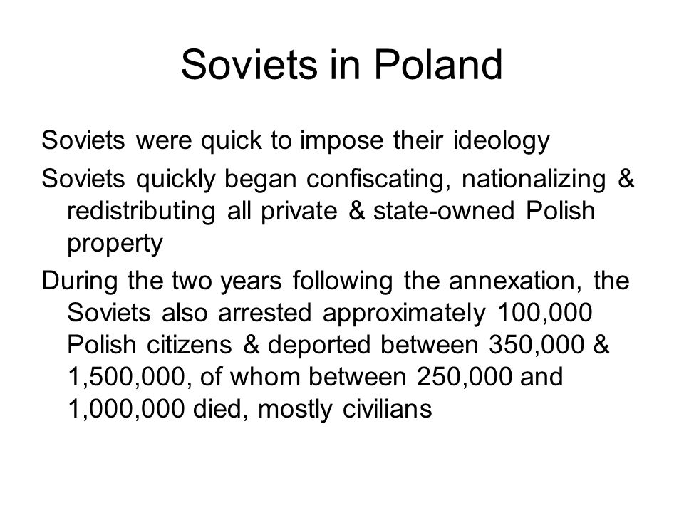 Soviets in Poland Soviets were quick to impose their ideology