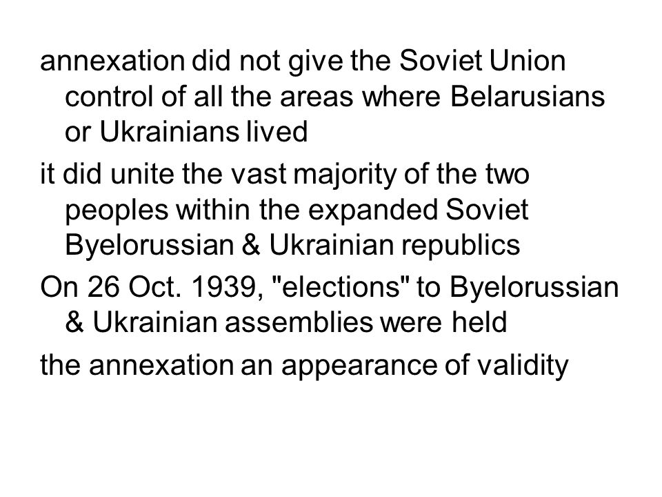 annexation did not give the Soviet Union control of all the areas where Belarusians or Ukrainians lived