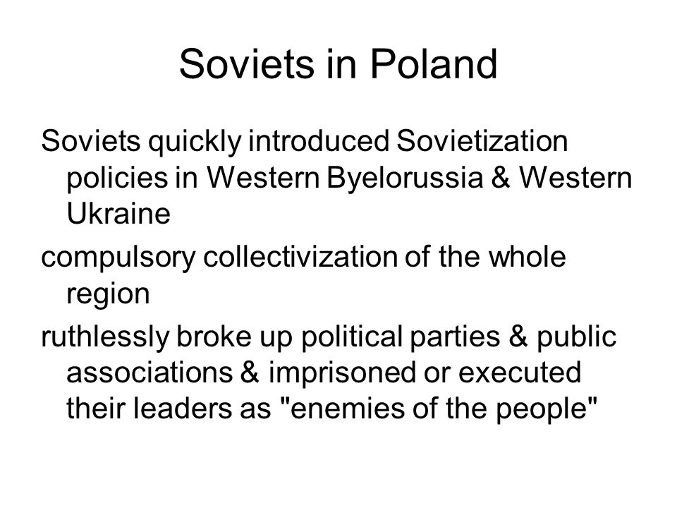 Soviets in Poland Soviets quickly introduced Sovietization policies in Western Byelorussia & Western Ukraine.