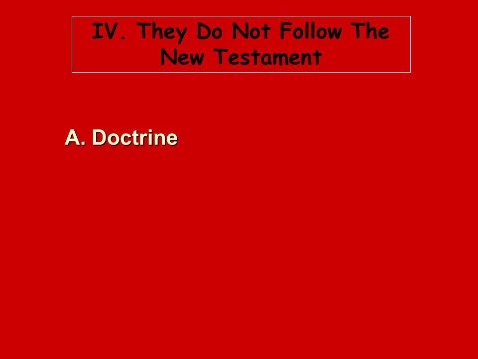 IV. They Do Not Follow The New Testament