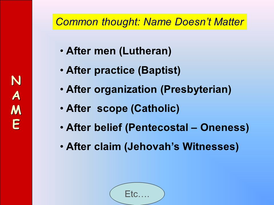 N A M E Common thought: Name Doesn't Matter After men (Lutheran)