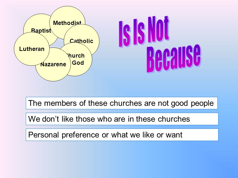 Is Is Not Because The members of these churches are not good people