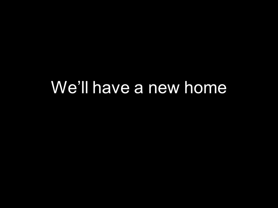 We'll have a new home