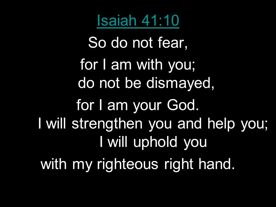 for I am with you; do not be dismayed,