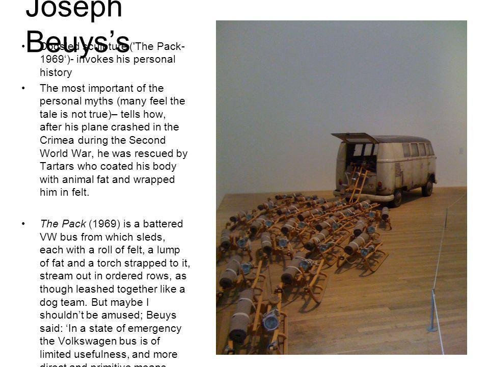 Joseph Beuys's Dogsled sculpture ( The Pack-1969')- invokes his personal history.