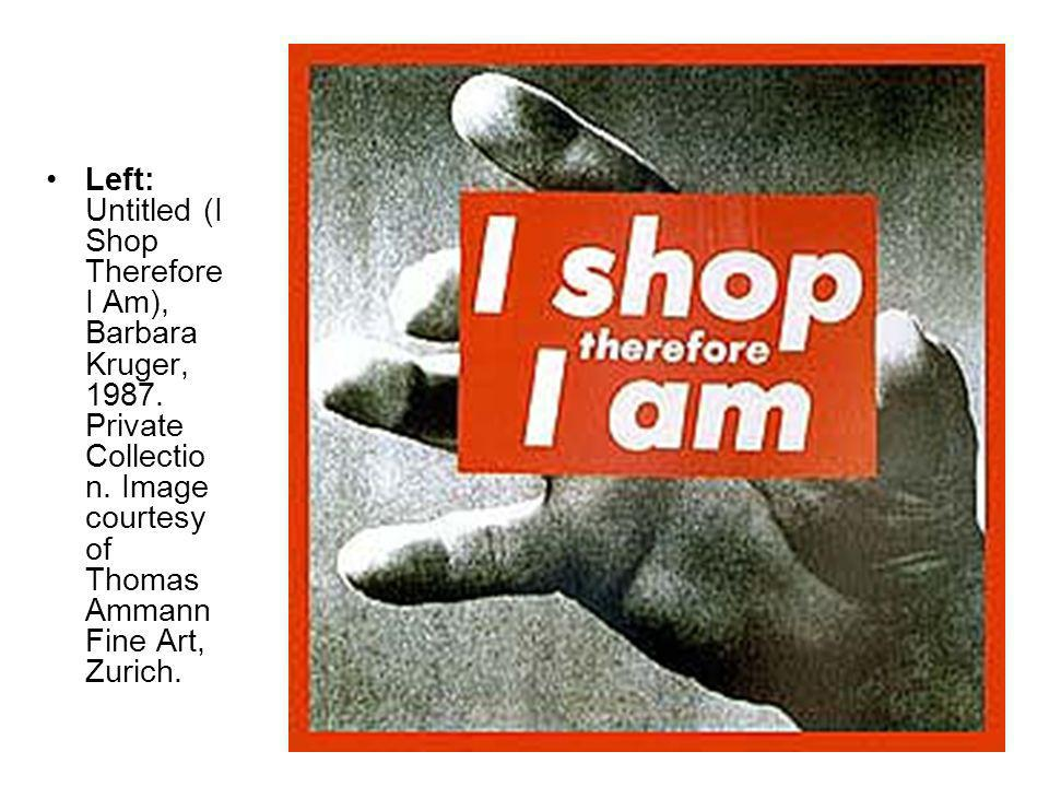 Left: Untitled (I Shop Therefore I Am), Barbara Kruger, 1987