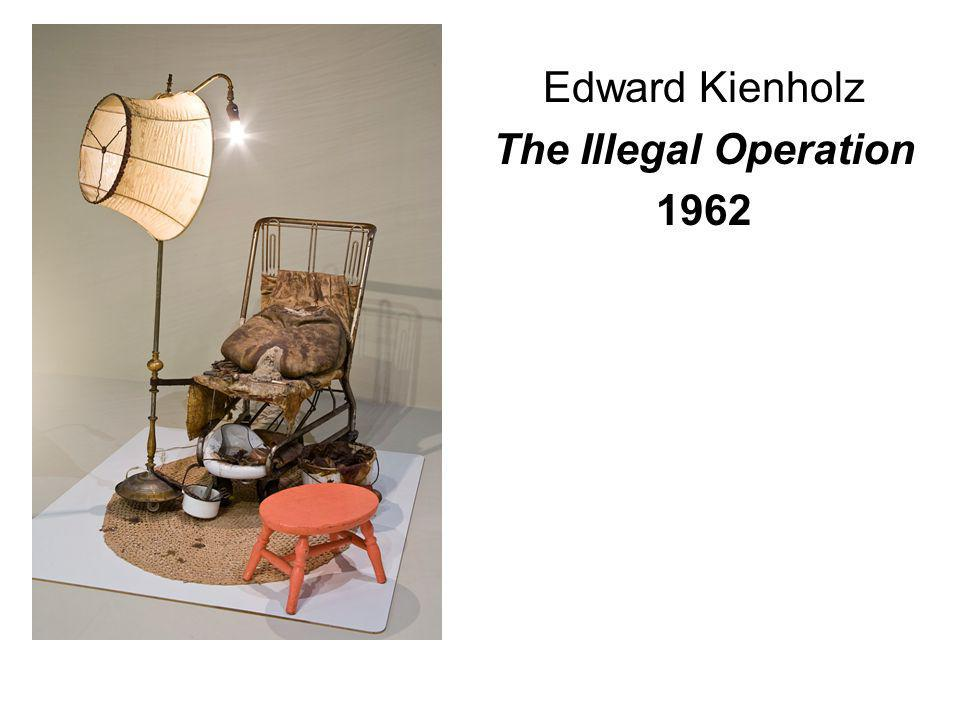 Edward Kienholz The Illegal Operation 1962
